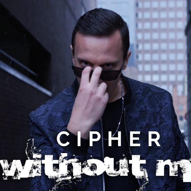 Cipher releases 'Without Me' with a Music Video!